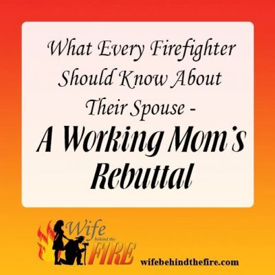 What Every Firefighter Should Know About Their Spouse – A Working Mom's Rebuttal