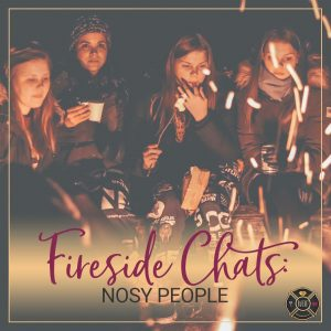 fireside chats nosy people