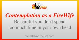 contemplation firewife