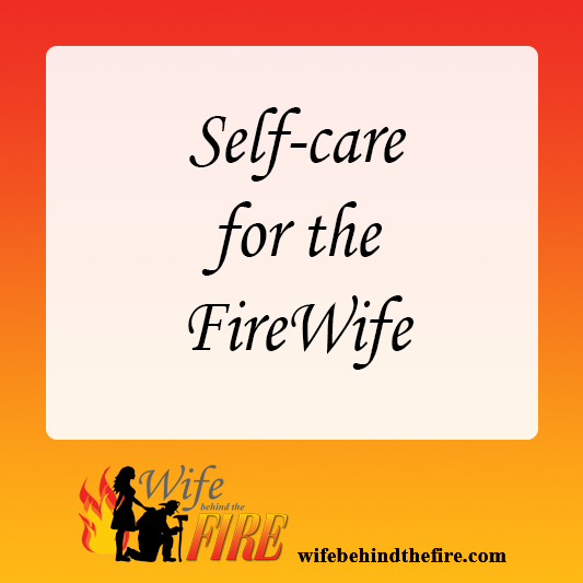 Self-care For the FireWife