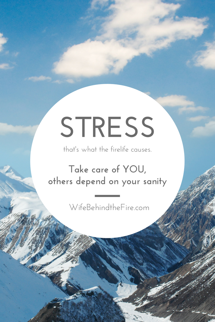 stress is part of firelife-take care of you firewife