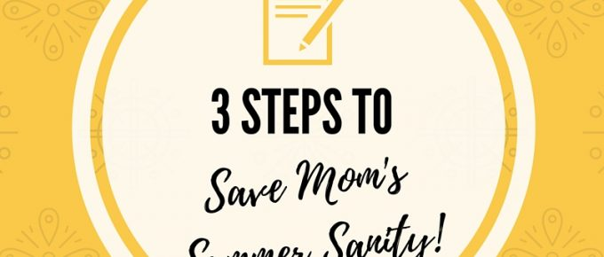 3 steps to save mom's summer sanity