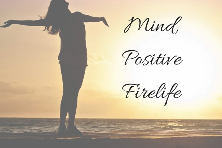 Positive Mind, Positive Firelife