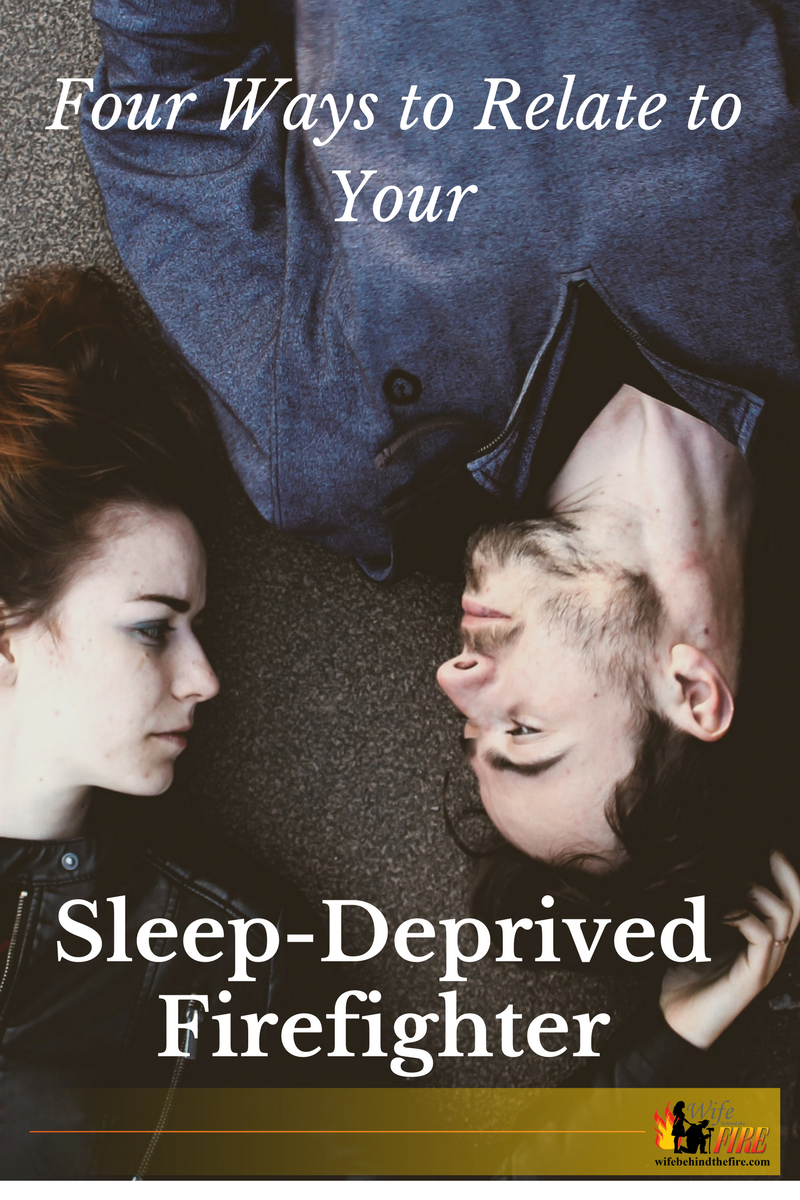 Four Ways to Relate to Your Sleep-Deprived Firefighter