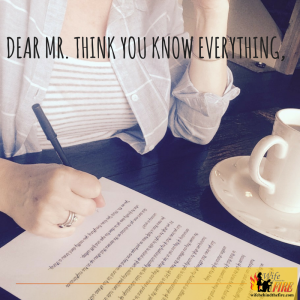 Dear Mr. Think You Know Everything