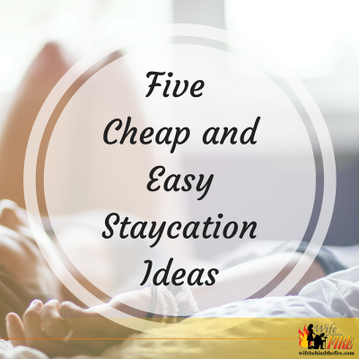 Five Cheap and Easy Staycation Ideas