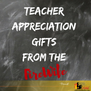 Teacher Appreciation Gifts from the FireWife