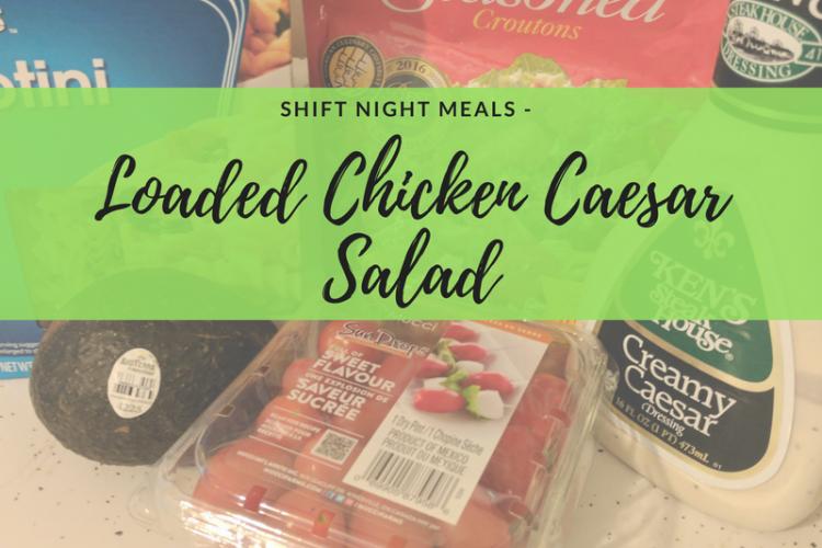 Shift Night Meals – Loaded Chicken Caesar Salad
