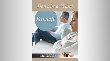 Don't Be A Whiny FireWife