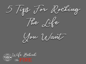 5 Tips For Rocking The Life You Want