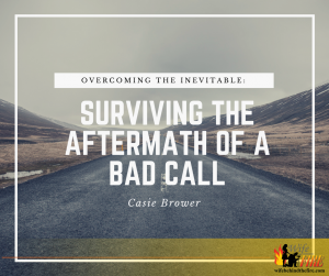 Overcoming the Inevitable - Surviving the Aftermath of a Bad Call