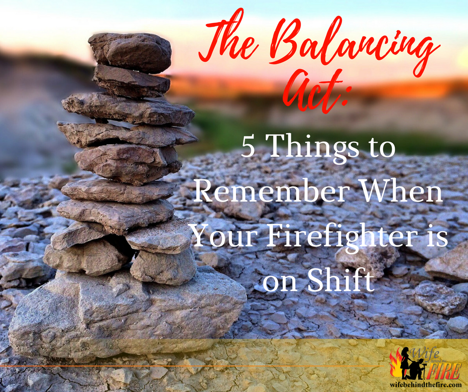The Balancing Act: 5 Things to Remember When Your Firefighter is on Shift