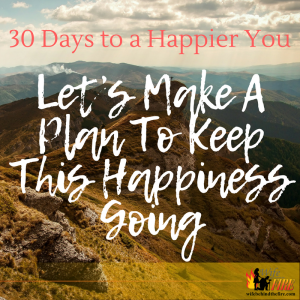 Let's Make A Plan To Keep This Happiness Going