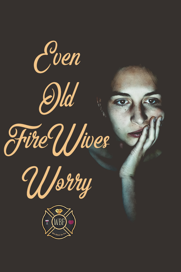 even old firewives worry