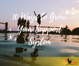 10 Ways to Grow Your Support System