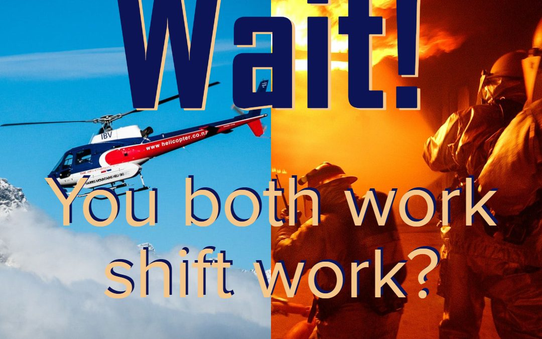 Wait, you BOTH work shift work?